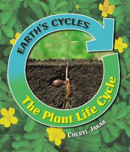 The Plant Life Cycle (Earth's Cycles): Jakab, Cheryl