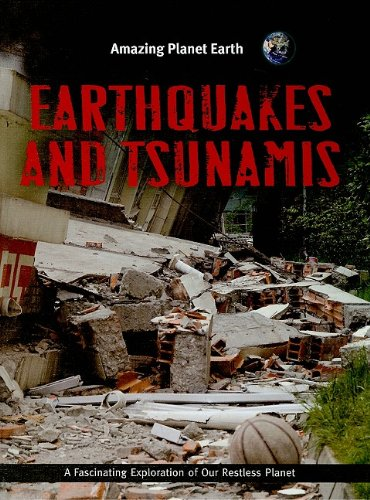Earthquakes and Tsunamis (Amazing Planet Earth): Terry J Jennings