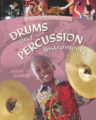 Drums and Percussion Instruments (How the World Makes Music): Anita Ganeri