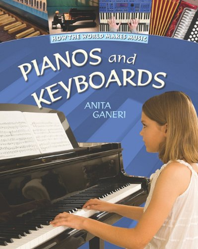 Pianos and Keyboards (How the World Makes: Champion, Neil, Ganeri,