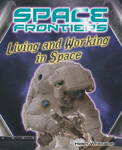 Living and Working in Space (Space Frontiers): Whitaker, Helen