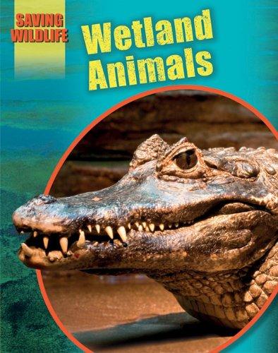 Wetland Animals (Saving Wildlife): Newland, Sonya