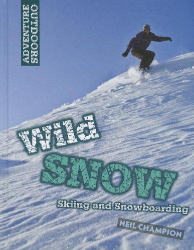 Wild Snow: Skiing and Snowboarding (Adventure Outdoors (Smart Apple Media)): Champion, Neil