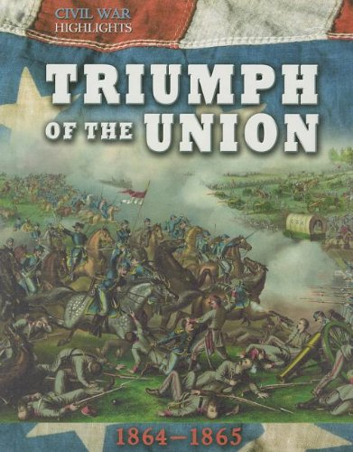 Triumph of the Union: 1864-1865 (Civil War Highlights): Tim Cooke