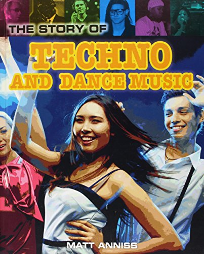 The Story of Techno and Dance Music (Pop Histories): Matt Anniss