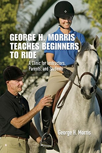 9781599210032: George H. Morris Teaches Beginners to Ride: A Clinic for Instructors, Parents, and Students