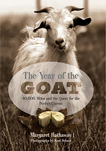 9781599210216: The Year of the Goat: 40,000 Miles and the Quest for the Perfect Cheese