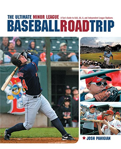 The Ultimate Minor League Baseball Road Trip: A Fan's Guide to AAA, AA, A, and Independent ...
