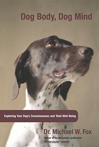 Dog Body, Dog Mind: Exploring Canine Consciousness: Dr. Michael W.