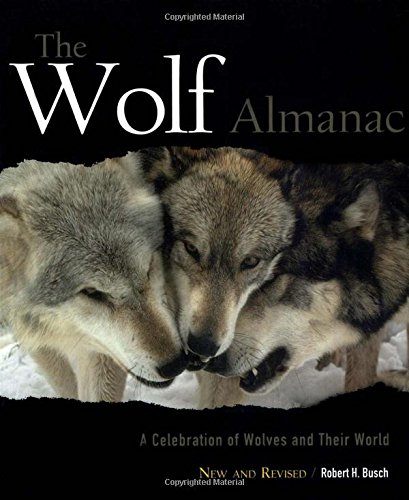 The Wolf Almanac: A Celebration of Wolves and Their World: Busch, Robert H.
