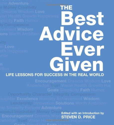 The Best Advice Ever Given: Life Lessons: Steven D. Price
