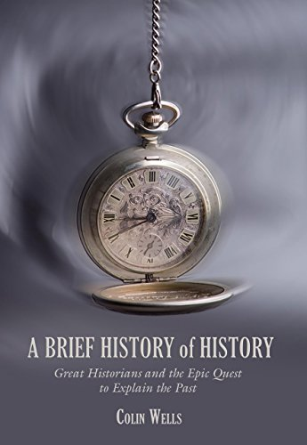 9781599211220: A Brief History of History: Great Historians and the Epic Quest to Explain the Past