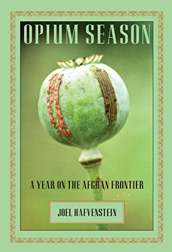 Opium Season: A Year on the Afghan Frontier: Hafvenstein, Joel