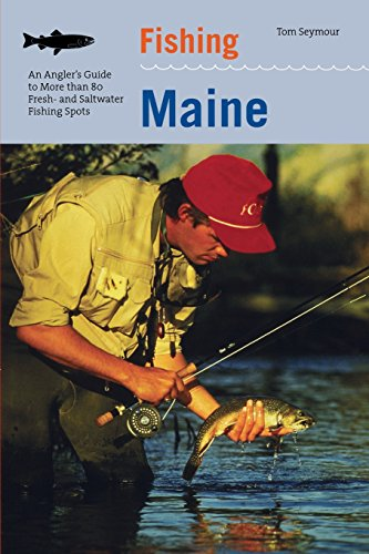 9781599211411: Fishing Maine: An Angler's Guide To More Than 80 Fresh- And Saltwater Fishing Spots (Regional Fishing Series)