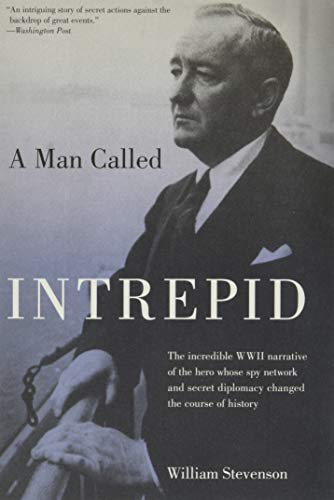 9781599211701: A Man Called Intrepid: The Incredible WWII Narrative of the Hero Whose Spy Network and Secret Diplomacy Changed the Course of History
