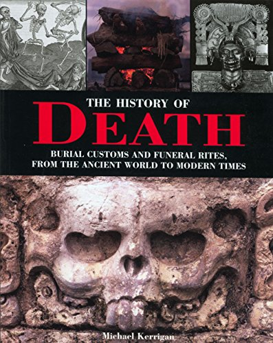 The History of Death: Burial Customs and Funeral Rites, from the Ancient World to Modern Times (1599212013) by Kerrigan, Michael
