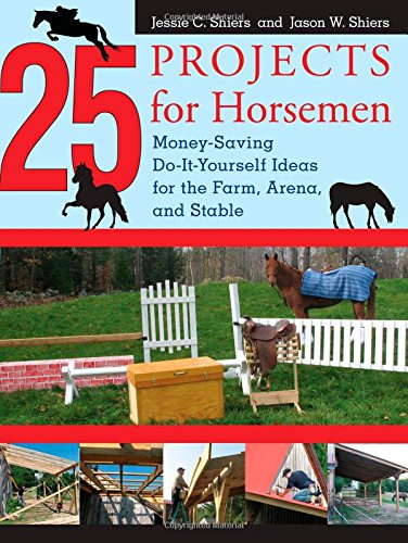 25 Projects for Horsemen Money Saving, Do It Yourself Ideas for the Farm, Arena, & Stable