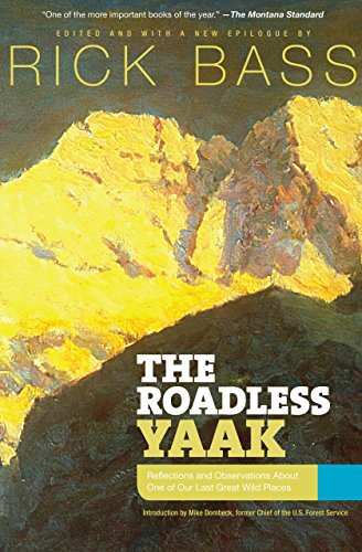 The Roadless Yaak: Reflections and Observations About One of Our Last Great Wild Places: ...