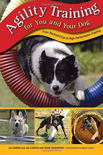 Agility Training for You and Your Dog: From Backyard Fun To High-Performance Training: Canova, Ali;...