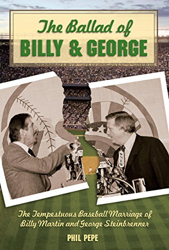 9781599212821: The Ballad of Billy and George: The Tempestuous Baseball Marriage of Billy Martin and George Steinbrenner