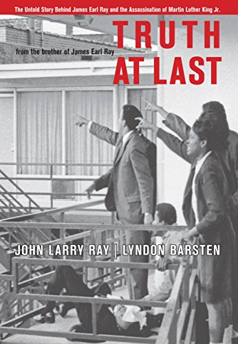 TRUTH AT LAST~THE UNTOLD STORY BEHIND JAMES EARL RAY AND THE ASSASSINATION OF MARTIN LUTHER KING ...