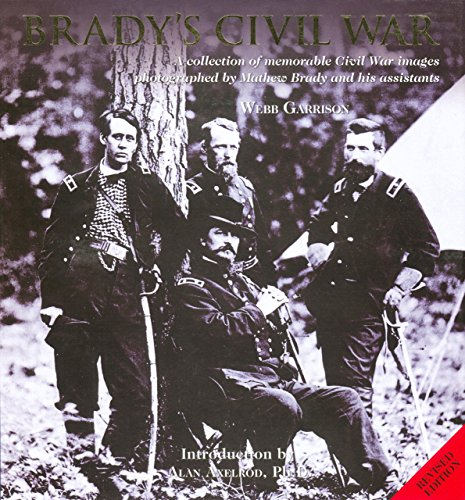 9781599213156: Brady's Civil War: A Collection of Memorable Civil War Images Photographed by Matthew Brady and His Assistants