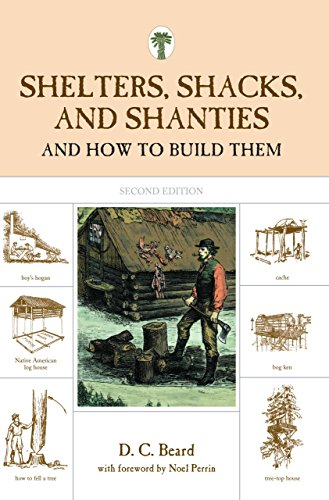 Shelters, Shacks, and Shanties: And How to Build Them: Beard, Daniel Carter