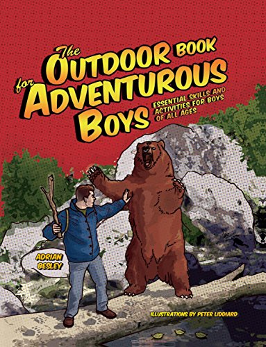 The Outdoor Book for Adventurous Boys: Essential Skills and Activities For Boys of All Ages: Adrian...