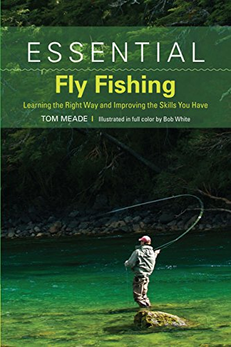 Essential Fly Fishing: Learning the Right Way: Meade, Tom