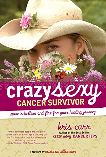 Crazy Sexy Cancer Survivor: More Rebellion and: Carr, Kris