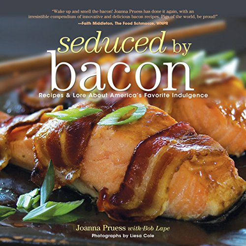 Seduced by Bacon: Recipes & Lore about America's Favorite Indulgence: Pruess, Joanna