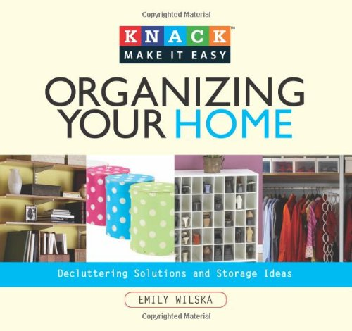 9781599213873: Knack Organizing Your Home: Decluttering Solutions And Storage Ideas (Knack: Make It Easy)