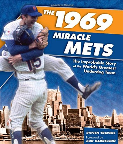 The 1969 Miracle Mets: The Improbable Story of the World's Greatest Underdog Team: Steven ...