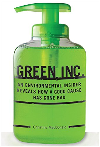 9781599214368: Green, Inc.: An Environmental Insider Reveals How a Good Cause Has Gone Bad