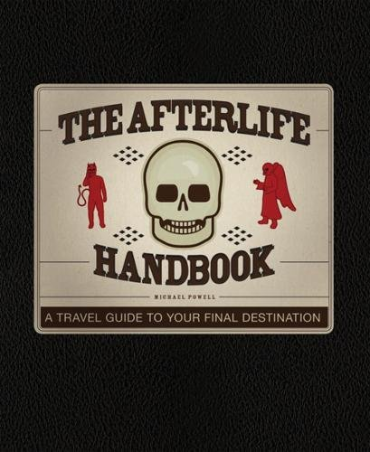The Afterlife Handbook: A Travel Guide to: Powell, Michael