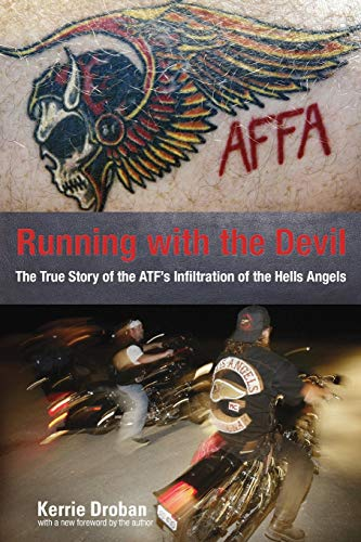 Running with the Devil: The True Story of the ATF's Infiltration of the Hells Angels: Kerrie ...
