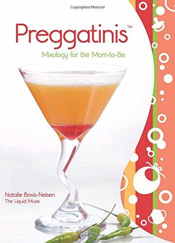 Preggatinis: Mixology for the Mom-To-Be: Bovis-Nelsen, Natalie; Bovis, Natalie