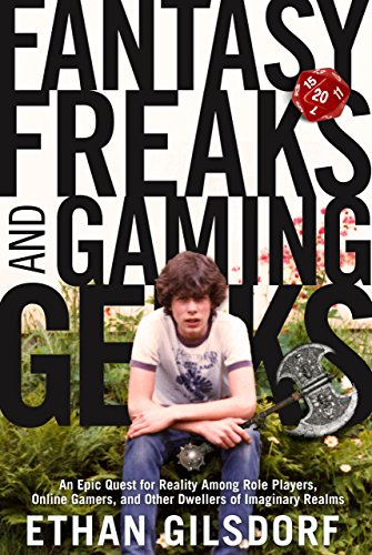 9781599214801: Fantasy Freaks and Gaming Geeks: An Epic Quest for Reality Among Role Players, Online Gamers, and Other Dwellers of Imaginary Realms