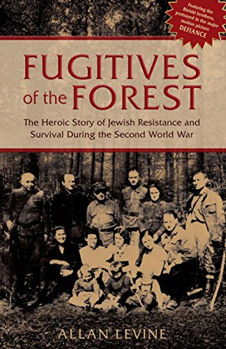 9781599214962: Fugitives of the Forest: The Heroic Story of Jewish Resistance and Survival During the Second World War