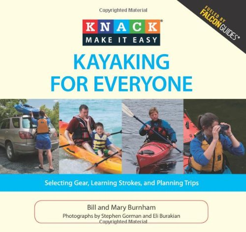 9781599215099: Knack Kayaking for Everyone: Selecting Gear, Learning Strokes, And Planning Trips (Knack: Make It Easy)