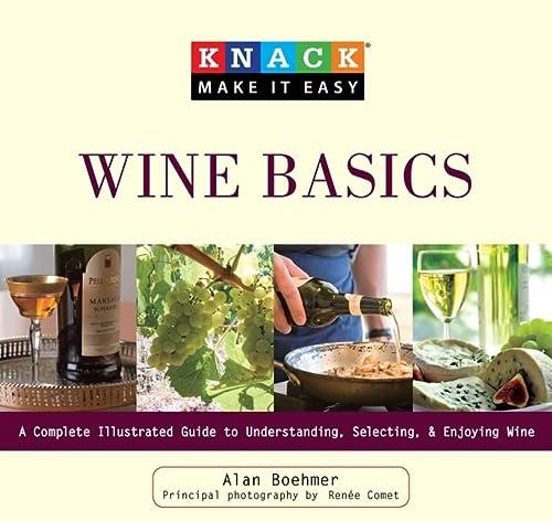 9781599215402: Knack Wine Basics: A Complete Illustrated Guide To Understanding, Selecting & Enjoying Wine (Knack: Make It Easy)