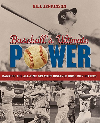 Baseball's Ultimate Power: Ranking The All-Time Greatest Distance Home Run Hitters: Bill ...