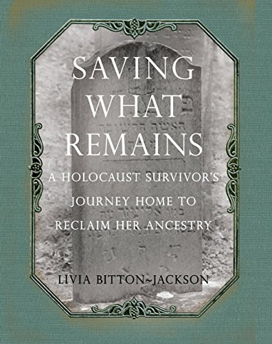 9781599215464: Saving What Remains: A Holocaust Survivor's Journey Home to Reclaim Her Ancestry