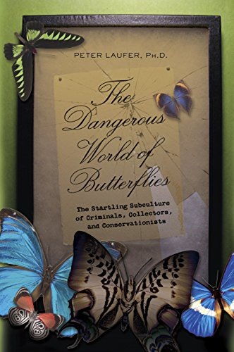 The Dangerous World of Butterflies: The Startling Subculture of Criminals, Collectors, and Conser...