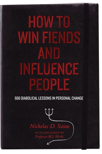 How to Win Fiends and Influence People: 666 Wicked Ways to Guarantee Success in the Workplace