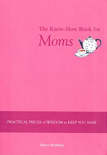 9781599215723: The Know-How Book for Moms: Practical Pieces of Wisdom to Keep You Sane