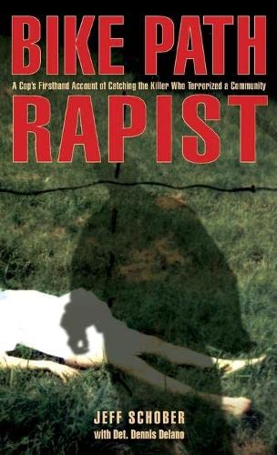 9781599216065: Bike Path Rapist: A Cop's Firsthand Account Of Catching The Killer Who Terrorized A Community