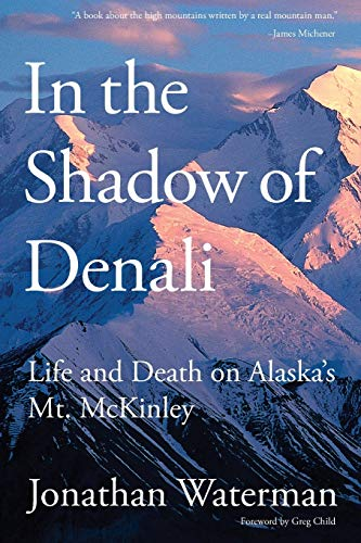 9781599217949: In the Shadow of Denali: Life And Death On Alaska's Mt. Mckinley