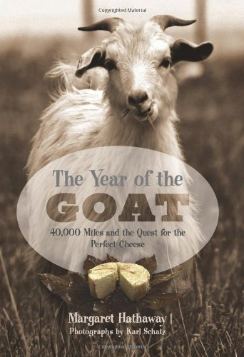 9781599217987: The Year of the Goat: 40,000 Miles and the Quest for the Perfect Cheese