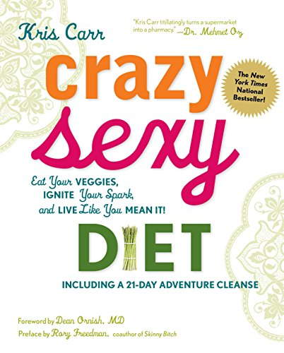 9781599218014: Crazy Sexy Diet: Eat Your Veggies, Ignite Your Spark, and Live Like You Mean It!